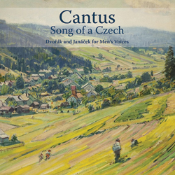 Cantus: Song of a Czech - Dvorak and Janacek for Men's Voices